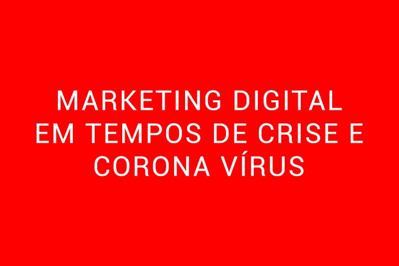 Marketing digital em tempos de crise e corona vírus